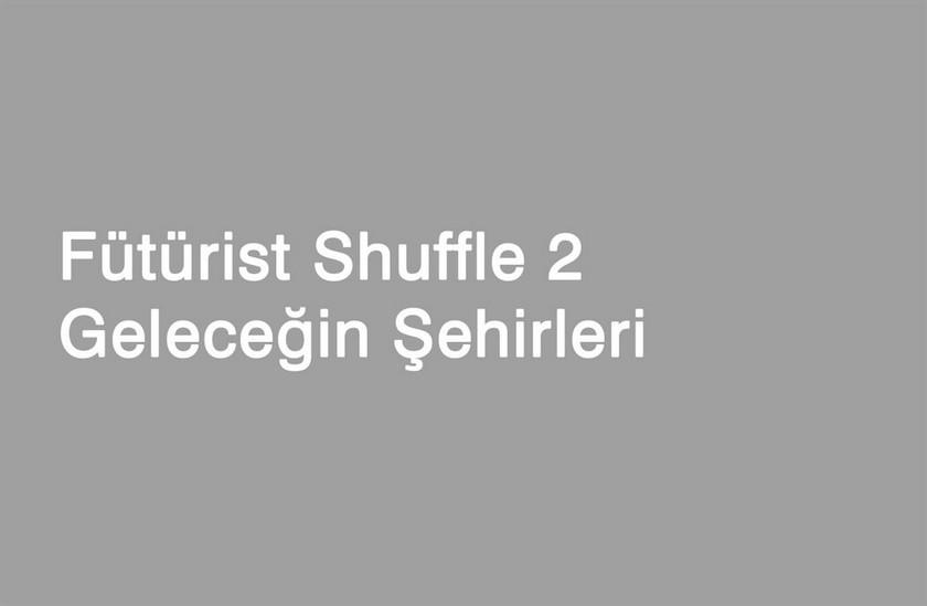Fütürist Shuffle 2 | Geleceğin Şehirleri
